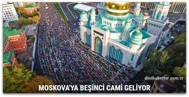 Moskova\'ya beşinci cami geliyor