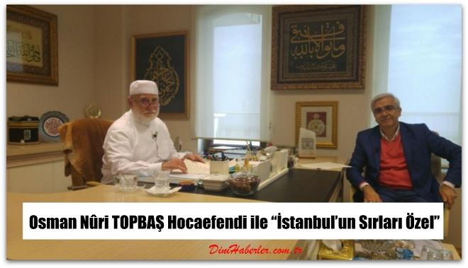 Osman Nûri TOPBAŞ Hocaefendi ile İstanbul\'un Sırları