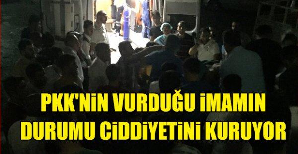 PKK'nin vurduğu imamın durumu ciddiyetini kuruyor