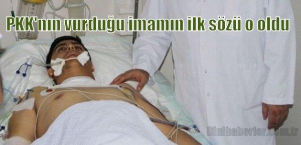 PKK'nın vurduğu imamın ilk sözü o oldu