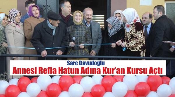 Sare Davutoğlu, Annesi Refia Hatun Adına Kur'an Kursu Açtı