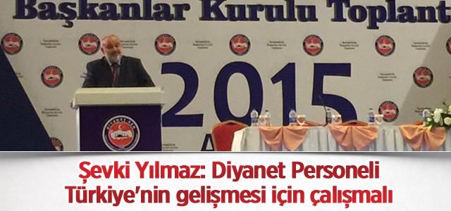 Şevki Yılmaz: Diyanet Personeli Türkiye\'nin gelişmesi için çalışmalı