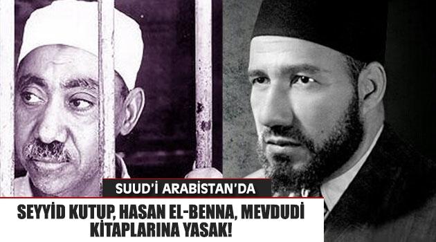 Suud\'da Seyyid Kutup, Hasan El-Benna, Mevdudi Kitaplarına Yasak!