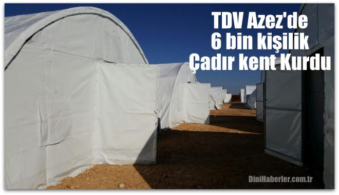 TDV\'den Azez\'e 6 bin kişilik çadır kent
