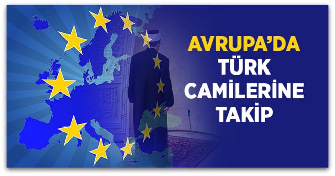 Türk Camileri Yakın Takibe Aldı