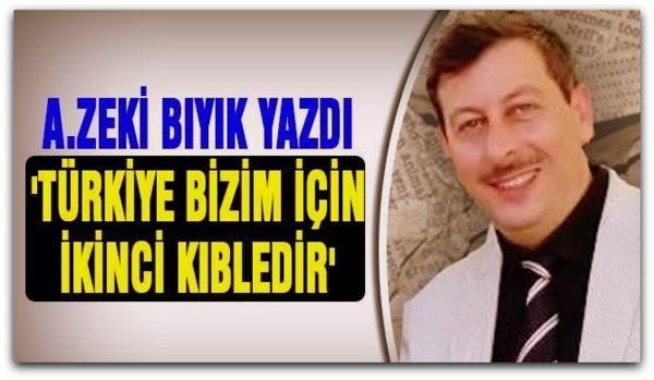 Türkiye Bizim İçin İkinci Kıbledir