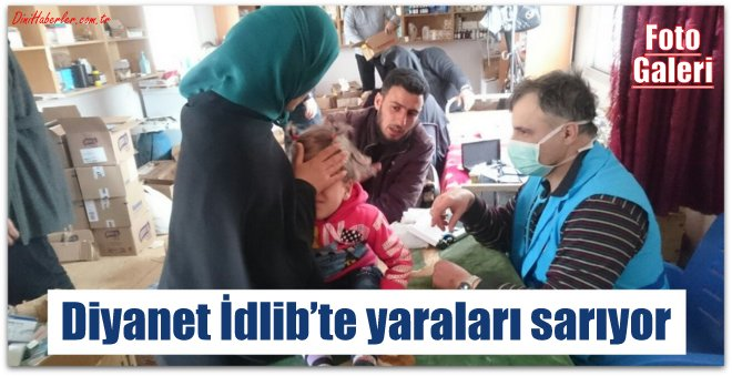 Diyanet İdlib'te yaraları sarıyor