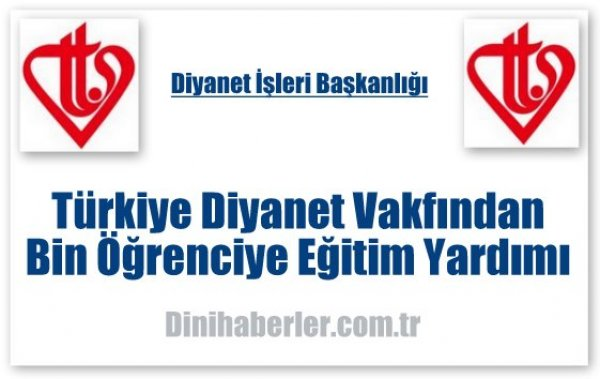 Türkiye Diyanet Vakfından Bin Öğrenciye Eğitim Yardımı