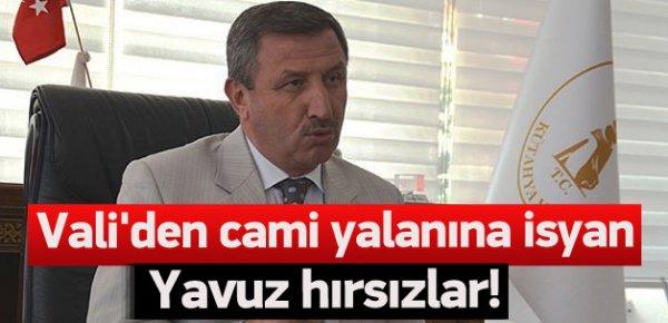 Vali'den cami yalanına isyan Yavuz hırsızlar!