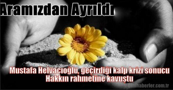 VHKİ Mustafa Helvacıoğlu, geçirdiği kalp krizi sonucu vefat etti